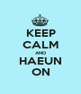 KEEP CALM AND HAEUN ON - Personalised Poster A1 size