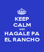 KEEP CALM AND HAGALE PA EL RANCHO - Personalised Poster A1 size