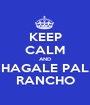 KEEP CALM AND HAGALE PAL RANCHO - Personalised Poster A1 size
