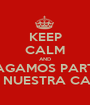 KEEP CALM AND HAGAMOS PARTY EN NUESTRA CASA - Personalised Poster A1 size