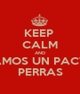 KEEP  CALM AND HAGAMOS UN PACTO DE PERRAS - Personalised Poster A1 size