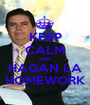 KEEP CALM AND HAGAN LA HOMEWORK - Personalised Poster A1 size