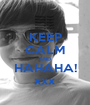KEEP CALM AND HAHAHA! xxx - Personalised Poster A1 size
