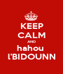 KEEP CALM AND hahou  l'BIDOUNN - Personalised Poster A1 size