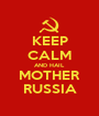 KEEP CALM AND HAIL MOTHER RUSSIA - Personalised Poster A1 size