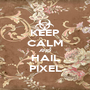 KEEP CALM AND HAIL PIXEL - Personalised Poster A1 size