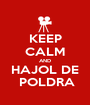 KEEP CALM AND HAJOL DE  POLDRA - Personalised Poster A1 size