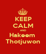 KEEP CALM AND Hakeem  Thotjuwon - Personalised Poster A1 size