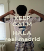 KEEP CALM AND HALA real madrid - Personalised Poster A1 size