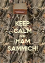 KEEP CALM AND HAM SAMMICH! - Personalised Poster A1 size