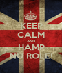 KEEP CALM AND HAMP NU ROLE! - Personalised Poster A1 size