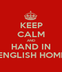 KEEP CALM AND HAND IN YOUR ENGLISH HOMEWORK - Personalised Poster A1 size