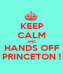 KEEP CALM AND HANDS OFF PRINCETON ! - Personalised Poster A1 size