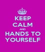 KEEP CALM AND HANDS TO YOURSELF - Personalised Poster A1 size