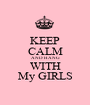 KEEP CALM AND HANG WITH My GIRLS - Personalised Poster A1 size