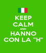 "KEEP CALM AND HANNO CON LA ""H"" - Personalised Poster A1 size"