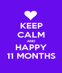 KEEP CALM AND HAPPY 11 MONTHS - Personalised Poster A1 size