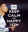 KEEP CALM AND HAPPY 11TH - Personalised Poster A1 size