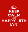 KEEP CALM AND HAPPY 15TH IAN! - Personalised Poster A1 size