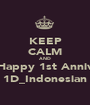 KEEP CALM AND Happy 1st Anniv 1D_Indonesian - Personalised Poster A1 size
