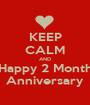 KEEP CALM AND Happy 2 Month Anniversary - Personalised Poster A1 size