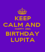 KEEP CALM AND  HAPPY 25th BIRTHDAY LUPITA - Personalised Poster A1 size