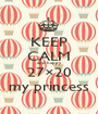 KEEP CALM and happy 27×20 my princess - Personalised Poster A1 size