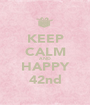 KEEP CALM AND HAPPY 42nd - Personalised Poster A1 size