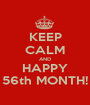 KEEP CALM AND HAPPY 56th MONTH! - Personalised Poster A1 size