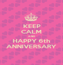 KEEP CALM AND  HAPPY 6th ANNIVERSARY - Personalised Poster A1 size