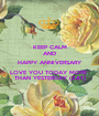 KEEP CALM AND HAPPY ANNIVERSARY LOVE YOU TODAY MORE  THAN YESTERDAY (Z&T) - Personalised Poster A1 size