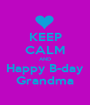 KEEP CALM AND Happy B-day Grandma - Personalised Poster A1 size