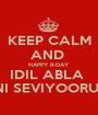 KEEP CALM AND  HAPPY B-DAY  IDIL ABLA  SENI SEVIYOORUM ❤ - Personalised Poster A1 size