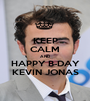 KEEP CALM AND HAPPY B-DAY KEVIN JONAS - Personalised Poster A1 size