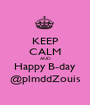 KEEP CALM AND Happy B-day @plmddZouis - Personalised Poster A1 size