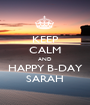 KEEP CALM AND HAPPY B-DAY SARAH - Personalised Poster A1 size