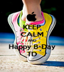 KEEP CALM AND Happy B-Day TD - Personalised Poster A1 size