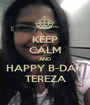 KEEP CALM AND HAPPY B-DAY TEREZA - Personalised Poster A1 size