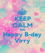 KEEP CALM AND Happy B-day Virry - Personalised Poster A1 size