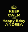 KEEP CALM AND Happy Bday ANDREA - Personalised Poster A1 size
