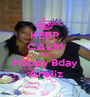 KEEP CALM AND Happy Bday Areliz - Personalised Poster A1 size