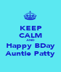 KEEP CALM AND Happy BDay Auntie Patty - Personalised Poster A1 size