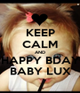 KEEP CALM AND HAPPY BDAY BABY LUX - Personalised Poster A1 size