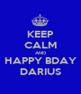 KEEP CALM AND HAPPY BDAY DARIUS - Personalised Poster A1 size