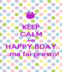 KEEP CALM AND HAPPY BDAY ...ma fai presto! - Personalised Poster A1 size