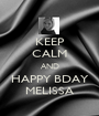 KEEP CALM AND HAPPY BDAY MELISSA - Personalised Poster A1 size