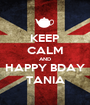 KEEP CALM AND HAPPY BDAY TANIA - Personalised Poster A1 size