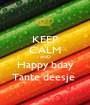 KEEP CALM AND Happy bday Tante deesje  - Personalised Poster A1 size