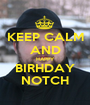 KEEP CALM AND HAPPY BIRHDAY NOTCH - Personalised Poster A1 size