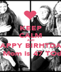 KEEP CALM AnD HAPPY BIRHTDAY MY Mom is 47 TOday  - Personalised Poster A1 size